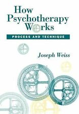 How Psychotherapy Works: Process and Technique Joseph Weiss