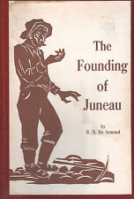 The Founding of Juneau by R N De Armond   1980 CENTENNIAL EDITION Hardcover