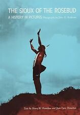 Sioux of the Rosebud: A History in Pictures (Civilization of American Indian), H