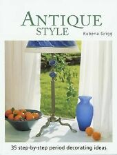 Antique Style : 35 Step-by-Step Period Decorating Ideas by Rubena Grigg (2003, P
