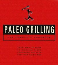 Paleo Grilling: The Complete Cookbook: From Ribs to Rubs to Sizzling Sides, Ever
