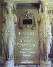 Treasures of the French Renaissance : Architecture, Sculpture, Painting,...