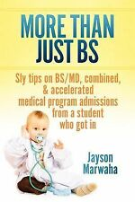 More Than Just Bs : Sly Tips on Bs/MD, Combined and Accelerated Medical...