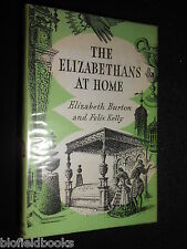 The Elizabethans at Home - 1963 - Social History, Elizabeth Burton & Felix Kelly