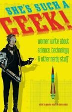 She's Such a Geek! : Women Write about Science, Technology, and Other Nerdy...