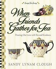 When Friends Gather for Tea: Pouring Out Love with Tea and Kindness (Sandy's Tea