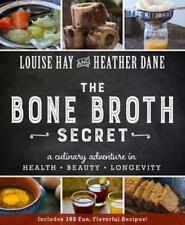 Bone Broth Secret : A Culinary Adventure in Health, Beauty, and Longevity by...