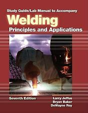 Study Guide/Lab Manual to Welding: Principles & Applications by Jeffus, 7th Ed.