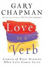 Love is a Verb: Stories of What Happens When Love Comes Alive by Gary Chapman