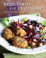 Real Food for Everyone : Vegan-Friendly Meals for Meat Lovers, Vegetarians,...