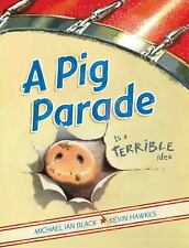 A Pig Parade Is a Terrible Idea by Michael Ian Black (2010, Hardcover)