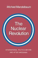 The Nuclear Revolution: International politics Before and after Hiroshima