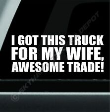 Got This Truck For My Wife Funny Bumper Sticker Vinyl Decal Diesel 4x4 Fit Ford
