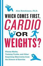 Which Comes First, Cardio or Weights?: Fitness Myths, Training Truths,-ExLibrary
