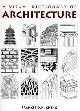Visual Dictionary of Architecture by Francis D. K. Ching