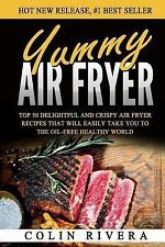 Yummy Air Fryer: Top 50 Delightful and Crispy Air Fryer Recipes That Will...