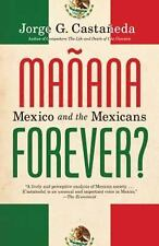 Manana Forever? : Mexico and the Mexicans by Jorge G. Castañeda (2012,...