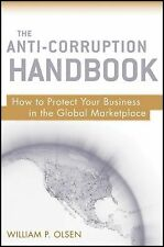 The Anti-Corruption Handbook: How to Protect Your Business in the Global Marketp