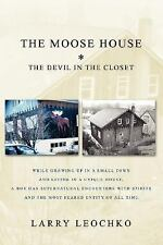 The Moose House : The Devil in the Closet by Larry Leochko (2007, Paperback)