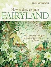 How to Draw and Paint Fairyland: A Step-by-Step Guide to Creating the World...