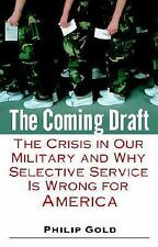 The Coming Draft: The Crisis in Our Military and Why Selective Service Is Wrong