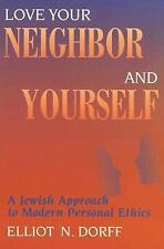 Love Your Neighbor and Yourself : A Jewish Approach to Modern Personal Ethics...