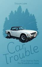 Car Trouble : True Stories from the Breakdown Lane by Shawn Lake (2016,...