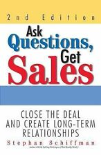 Ask Questions, Get Sales: Close The Deal And Create Long-Term Relationships 2nd