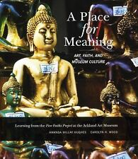 A Place for Meaning : Art, Faith, and Museum Culture by Amanda M. Hughes and...
