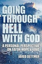 Going Through Hell with God : A Personal Perspective on Faith Hope and Love...