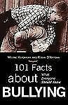101 Facts about Bullying : What Everyone Should Know by Robin D'Antona and...