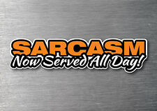 Sarcasm all day Sticker quality 7 year vinyl water & fade proof car funny rude