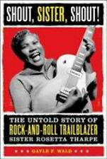 Shout, Sister, Shout!: The Untold Story of Rock-and-Roll Trailblazer Sister Rose