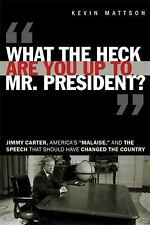 'What the Heck Are You Up To, Mr. President?': Jimmy Carter, America's 'Malaise,