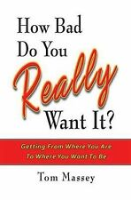 How Bad Do You REALLY Want It?: Getting From Where You Are To Where You Want To