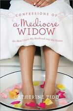 Confessions of a Mediocre Widow: Or, How I Lost My Husband and My Sanity, Tidd,