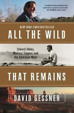 All The Wild That Remains: Edward Abbey, Wallace Stegner, and the Amer-ExLibrary