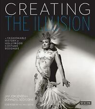 Creating the Illusion : A Fashionable History of Hollywood Costume Designers...