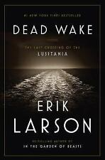 DEAD WAKE: THE LAST CROSSING of the LUSITANIA by ERIK LARSON 2015 HARDCOVER