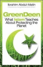 Green Deen : What Islam Teaches about Protecting the Planet by Ibrahim...