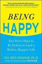 Being Happy: You Don't Have to Be Perfect to Lead a Richer, Happier Life by Ben