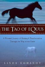 The Tao of Equus: A Woman's Journey of Healing and Transformation Through the Wa