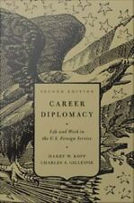 Career Diplomacy : Life and Work In the U.S. Foreign Service by Harry W. Kopp...