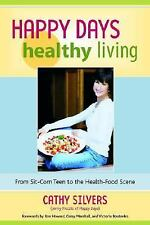 Happy Days Healthy Living: From Sit-Com Teen to the Health-Food Scene, Cathy Sil
