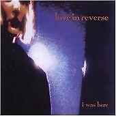 Love In Reverse - I Was Here (Enhanced CD Album 1996) MINT