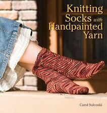 Knitting Socks with Handpainted Yarn by Carol J. Sulcoski (2009, Paperback)