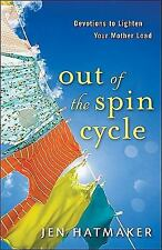 Out of the Spin Cycle: Devotions to Lighten Your Mother Load, Hatmaker, Jen