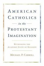 American Catholics in the Protestant Imagination: Rethinking the Academic Study
