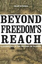 Beyond Freedom's Reach : A Kidnapping in the Twilight of Slavery by Adam...