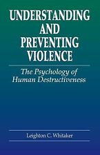 Understanding and Preventing Violence: The Psychology of Human Destructiveness